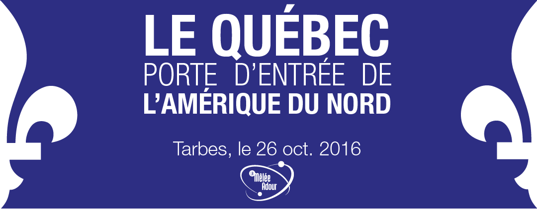 Québec, porte d'entrée de l'Amérique du Nord - 7 décembre 2016 à Tarbes