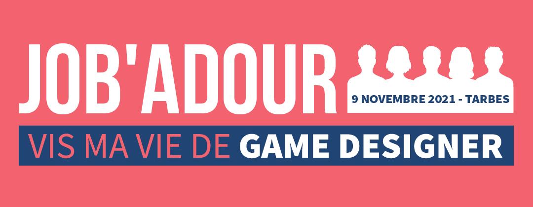 Job'Adour #8 : Vis ma vie de Game designer – 9 novembre 2021
